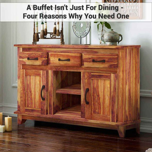 A Buffet Isn't Just For Dining - Four Reasons Why You Need One