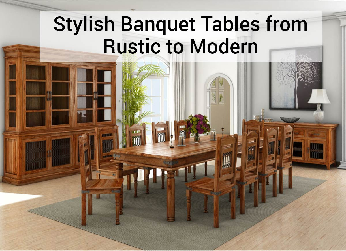 Stylish Banquet Tables From Rustic To Modern Sierra Living Concepts Blog